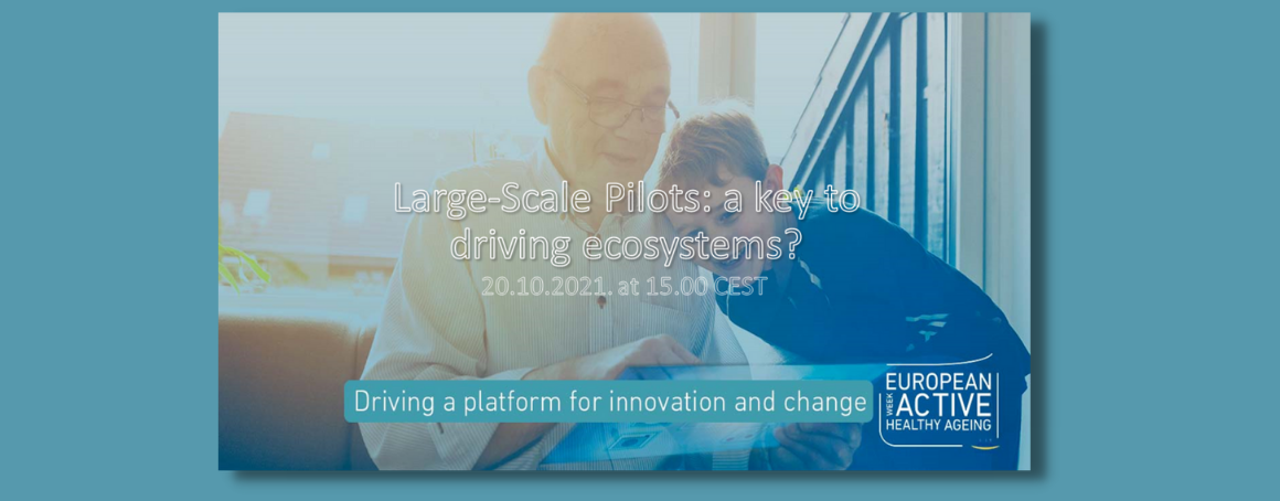 """the text reads """" large-scale pilots : a key to driving ecosystems? 20.10.2021 at 15:00 CEST. Driving a platform for innovation and change. European Week, Active Healthy Ageing"""